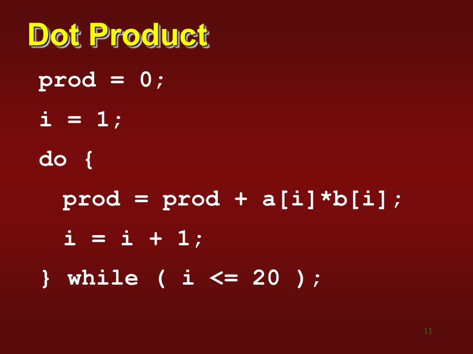 Dot Product prod = 0; i = 1; do { prod = prod + a[i]*b[i]; i = i + 1;
